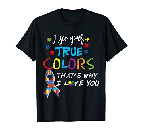 I See Your True Colors That's Why I Love You Autism T-Shirt for $<!--$17.95-->