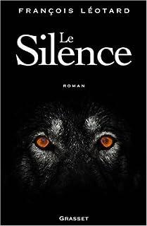 Le silence  : roman, Léotard, François