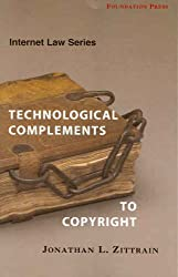 Zittrain's Internet Law Series: Technological Complements to Copyright (University Casebook Series)