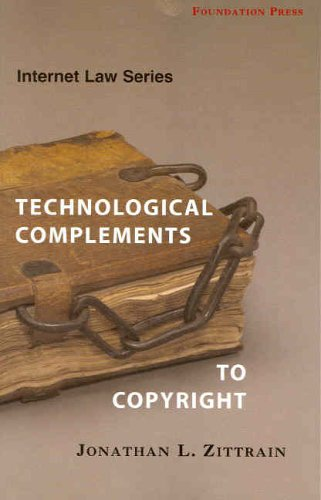 Internet Law Technological Complements to Copyright (University Casebook Series)