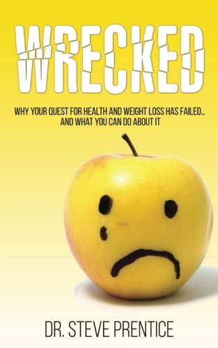 Wrecked: Why Your Quest For Health And Weight Loss Has Failed...And What You Can Do About It (Workout Routine For 50 Year Old Woman)