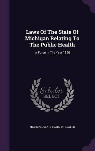 Laws Of The State Of Michigan Relating To The Public Health: In Force In The Year 1890 pdf
