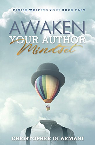 Awaken Your Author Mindset: Finish Writing Your Book Fast (Author Success Foundations 1) by [di Armani, Christopher]