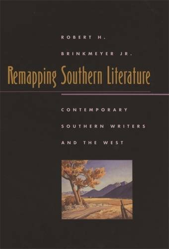 Remapping Southern Literature: Contemporary Southern Writers and the West (Mercer University Lamar Memorial Lectures Ser.)