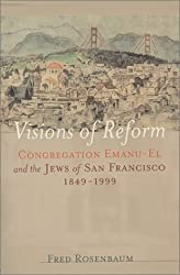 Visions of Reform : Congregation Emanu-El and the Jews of San Francisco 1849-1999