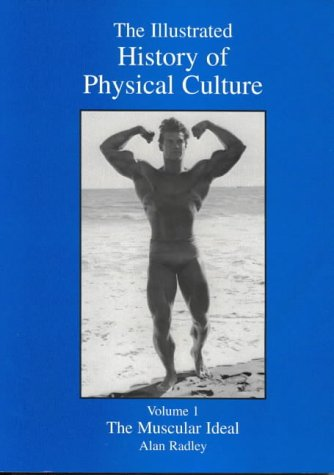 The Illustrated History of Physical Culture: Muscular Ideal v. 1: The Muscular Ideal pdf epub
