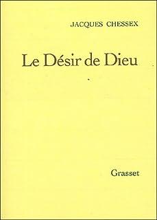 Le désir de Dieu, Chessex, Jacques (1934-2009)