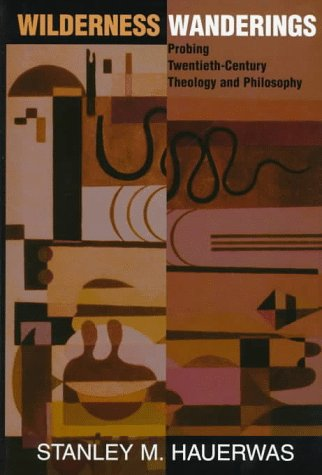 Wilderness Wanderings: Probing Twentieth-century Theology And Philosophy (Radical Traditions)