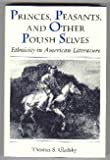 Princes, Peasants, and Other Polish Selves : Ethnicity in American Literature, Gladsky, Thomas S., 0870237756