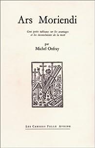 Ars Moriendi : cent petits tableaux sur les avantages et les inconvénients de la mort par Michel Onfray