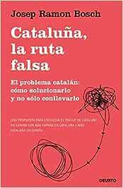 Cataluña, la ruta falsa: El problema catalán: cómo solucionarlo y no sólo conllevarlo Sin colección: Amazon.es: Bosch, Josep Ramon: Libros