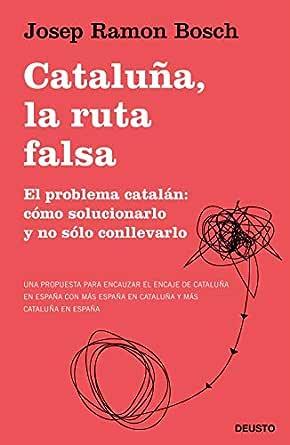 Cataluña, la ruta falsa: El problema catalán: cómo solucionarlo y ...