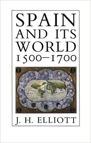 Spain and Its World, 1500-1700: Selected Essays: Amazon.es ...