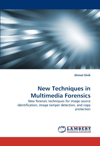 New Techniques in Multimedia Forensics: New forensic techniques for image source identification, image tamper detection, and copy protection