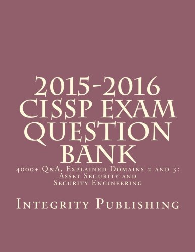 2015 2016 Cissp Exam Question Bank  4000  Q A  Explained 2 Of 5  Exam Bank 2 Of 5   Volume 2