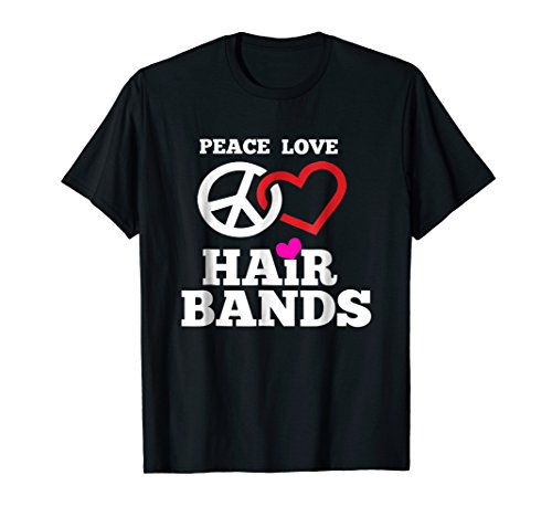 (Funny 80s Hair Bands Music T Shirt Peace Love Hair Bands)