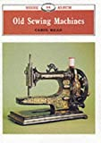 Old Sewing Machines (Shire Library) by Carol Head (2008-03-04)