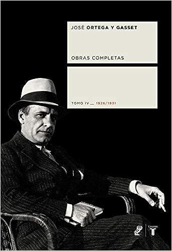 Obras completas. Tomo IV 1926/1931 Coedición Ortega y Gasset ...