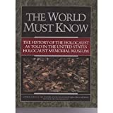 The World Must Know : A History of the Holocaust As Told in the United States Holocaust Memorial Museum, Berenbaum, Michael, 0316091359