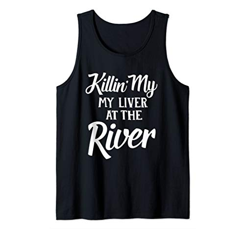Killin' My Liver At The River Funny Drinking Lover  Tank Top