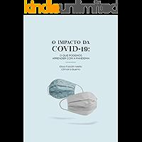 O IMPACTO DA COVID 19: O QUE PODEMOS APRENDER COM A PANDEMIA