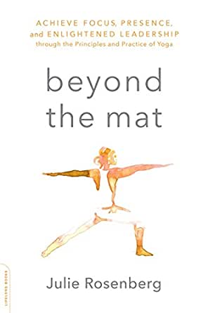 Beyond the Mat: Achieve Focus, Presence, and Enlightened ...