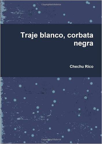 Traje Blanco, Corbata Negra: Amazon.es: Ruiz Rico, Chechu: Libros