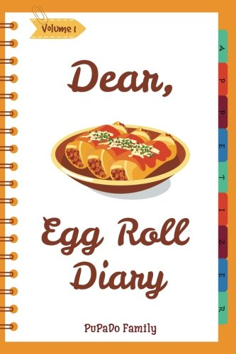 Dear, Egg Roll Diary: Make An Awesome Month With 30 Best Egg Roll Recipes! (Egg Roll Cookbook, Egg Roll Recipes, Egg Roll Recipe Book, Best Chinese Cookbook, Vietnamese Cookbook) (Volume 1)