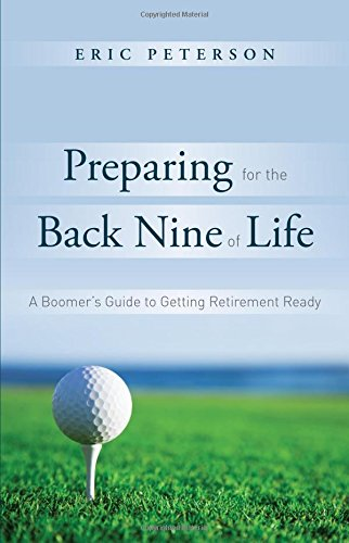 Preparing for the Back Nine of Life: A Boomer's Guide to Getting Retirement Ready by Advantage Media Group