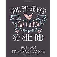 She Believed She Could So She Did: 2021 - 2025 5 Year Planner: 60 Months Calendar and Organizer, Monthly Planner with Holidays. Plan and schedule your next five years.