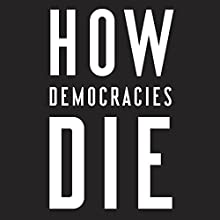 How Democracies Die Audiobook by Steven Levitsky, Daniel Ziblatt Narrated by Fred Sanders