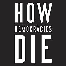 How Democracies Die Audiobook by Steven Levitsky, Daniel Ziblatt Narrated by Fred Sanders