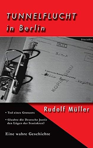 Tunnelflucht in Berlin: Tod eines Grenzers /Glaubte die Deutsche Justiz den Lügen der Stasiakten?