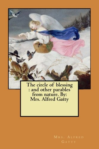 The circle of blessing : and other parables from nature. By: Mrs. Alfred Gatty