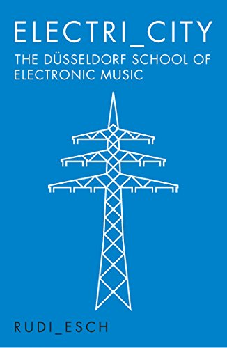 (Electri_City: The Düsseldorf School of Electronic Music)