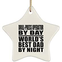 Dad Ornament, Drill-Press Operator By Day World's Best Dad By Night - Ceramic Star Ornament, Christmas Tree Decor, Unique Gift Idea for Birthday, Thanksgiving Day, Christmas
