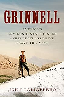 Book Cover: Grinnell: America's Environmental Pioneer and His Restless Drive to Save the West
