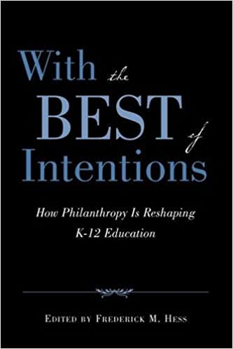 image for With the Best of Intentions: How Philanthropy Is Reshaping K-12 Education