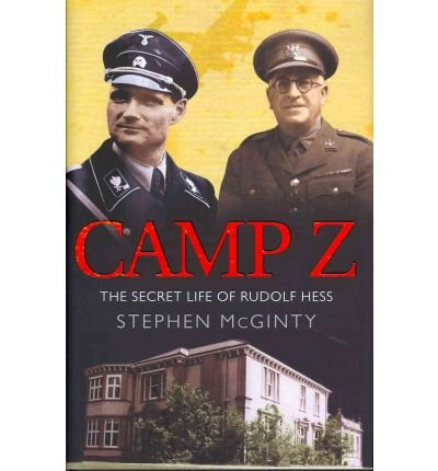 Camp Z How British Intelligence Broke Hitler's Deputy by McGinty, Stephen ( Author ) ON May-26-2011, Hardback pdf