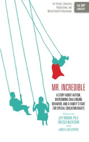 Mr. Incredible: A Story About Autism, Overcoming Challenging Behavior, and a Family's Fight for Special Education Rights (The ORP Library) (Volume 5) by Jeff Krukar (2013-03-21)