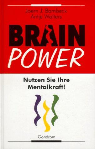 Brain Power. Nutzen Sie Ihre Mentalkraft