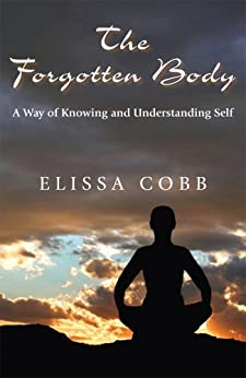 The Forgotten Body: A Way of Knowing and Understanding Self by [Cobb, Elissa]