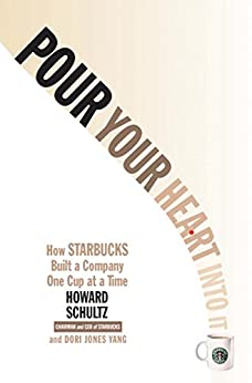 Pour Your Heart Into It: How Starbucks Built a Company One Cup at a Time by [Schultz, Howard]