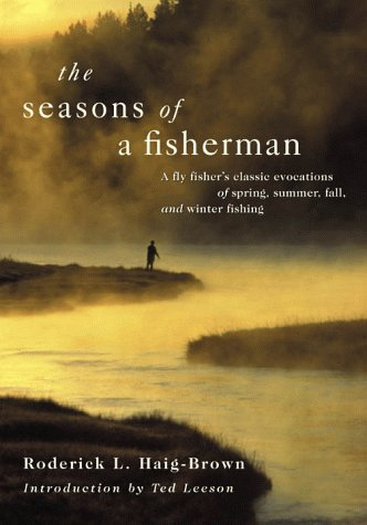 Download The Seasons of a Fisherman: A Flyfisher's Classic Evocations of Spring, Summer, Fall, and Winter Fishing pdf epub