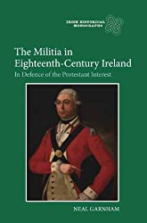 The Militia in Eighteenth-Century Ireland: In Defence of the Protestant Interest