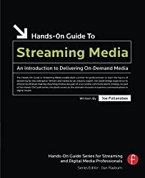 Hands-On Guide to Streaming Media: an Introduction to Delivering On-Demand Media (Hands-On Guide Series)