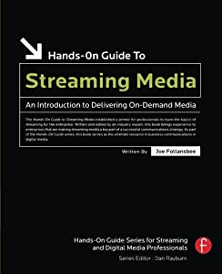 Hands-On Guide to Streaming Media, Second Edition: an Introduction to Delivering On-Demand Media (Hands-On Guide Series)