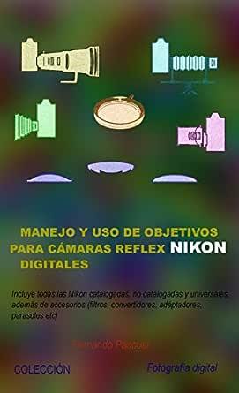 Manejo y uso de objetivos para cámaras reflex Nikon digitales ...