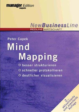 Mind Mapping: Besser strukturieren - schneller protokollieren - deutlicher visualisieren