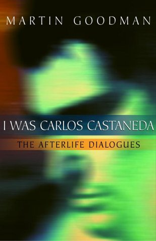 I Was Carlos Castaneda: The Afterlife Dialogues